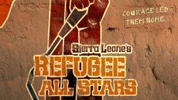 Sierra Leone's Refugee All Stars - A Band of Refugees Find Power Through Music