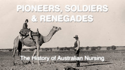 Pioneers, Soldiers and Renegades: The History of Australian Nursing